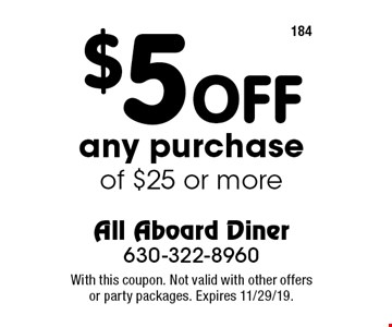 $5 OFF any purchase of $25 or more. With this coupon. Not valid with other offers or party packages. Expires 11/29/19.