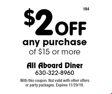$2 OFF any purchase of $15 or more. With this coupon. Not valid with other offers or party packages. Expires 11/29/19.
