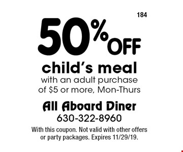 50% OFF child's meal with an adult purchase of $5 or more, Mon-Thurs. With this coupon. Not valid with other offers or party packages. Expires 11/29/19.