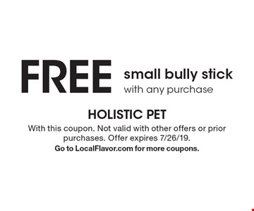 FREE small bully stick with any purchase. With this coupon. Not valid with other offers or prior purchases. Offer expires 7/26/19. Go to LocalFlavor.com for more coupons.