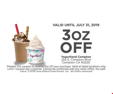 3 oz. Off. Valid until 7/31/19. Present this coupon to receive 3oz. off your purchase. Valid at listed locations only. Limit 1 coupon per customer. Cannot be combined with any other offers. No cash value.