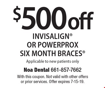 $500 off invisalign or powerprox six month braces. Applicable to new patients only. With this coupon. Not valid with other offers or prior services. Offer expires 7-15-19.