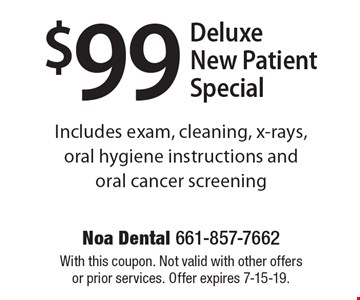 $99 Deluxe New Patient Special. Includes exam, cleaning, x-rays, oral hygiene instructions and oral cancer screening. With this coupon. Not valid with other offers or prior services. Offer expires 7-15-19.