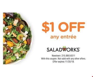$1 off any entree. Newtown: 215.860.6511 With this coupon. Not valid with any other offers. Offer expires11/30/19