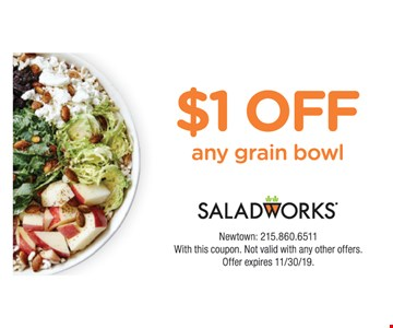 $1 off any grain bowl. Newtown: 215.860.6511 With this coupon. Not valid with any other offers. Offer expires11/30/19