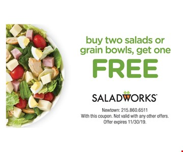 Buy two salads or grain bowls, get one Free. Newtown: 215.860.6511 With this coupon. Not valid with any other offers. Offer expires11/30/19