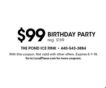 $99 BIRTHDAY PARTY reg. $159. With this coupon. Not valid with other offers. Expires 6-7-19.Go to LocalFlavor.com for more coupons.