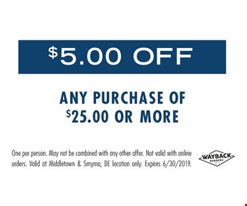 $5 off any purchase of $25 or more. One per person. May not be combined with any other offer. Not valid with online orders. Valid at Middletown & Smyrna, DE location only. Expires 6/30/19.