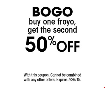 BOGO: buy one froyo, get the second 50%Off. With this coupon. Cannot be combined with any other offers. Expires 7/26/19.