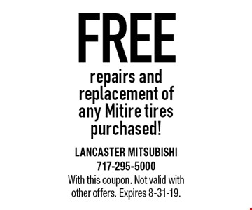 FREE repairs and replacement of any Mitire tires purchased! With this coupon. Not valid with other offers. Expires 8-31-19.