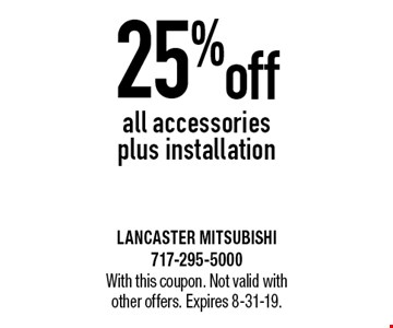 25% off all accessories plus installation. With this coupon. Not valid with other offers. Expires 8-31-19.