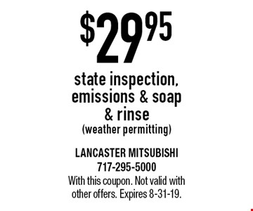 $29.95 state inspection, emissions & soap & rinse (weather permitting). With this coupon. Not valid with other offers. Expires 8-31-19.
