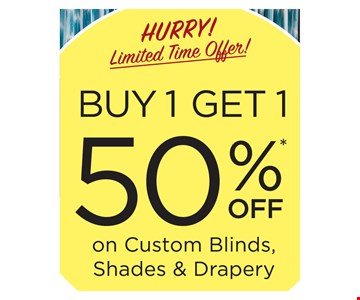 Buy 1 get 1 50% off on custom blinds, shades & drapery.