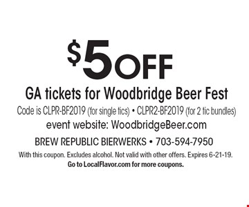 $5 off GA tickets for Woodbridge. Beer Fest Code is CLPR-BF2019 (for single tics), CLPR2-BF2019 (for 2 tic bundles). Event website: WoodbridgeBeer.com. With this coupon. Excludes alcohol. Not valid with other offers. Expires 6-21-19. Go to LocalFlavor.com for more coupons.