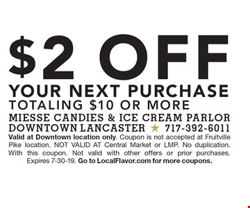 $2 Off YOUR NEXT purchase TOTALING $10 or more. Valid at Downtown location only. Coupon is not accepted at Fruitville Pike location. NOT VALID AT Central Market or LMP. No duplication. With this coupon. Not valid with other offers or prior purchases. Expires 7-30-19. Go to LocalFlavor.com for more coupons.