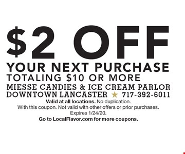 $2 Off YOUR NEXT purchase TOTALING $10 or more. Valid at all locations. No duplication. With this coupon. Not valid with other offers or prior purchases. Expires 1/24/20. Go to LocalFlavor.com for more coupons.