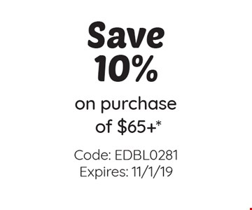 Save 10% on purchase of $65+*Code: EDBL0281 Expires: 11/1/19 .