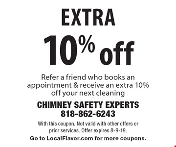 Extra 10% off your next cleaning. Refer a friend who books an appointment & receive an extra 10% off your next cleaning. With this coupon. Not valid with other offers or prior services. Offer expires 8-9-19. Go to LocalFlavor.com for more coupons.