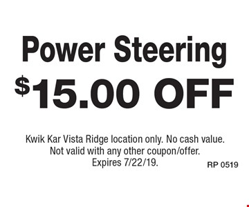 $15.00 off Power Steering. Kwik Kar Vista Ridge location only. No cash value. Not valid with any other coupon/offer. Expires 7/22/19.