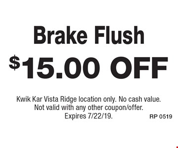 $15.00 off Brake Flush. Kwik Kar Vista Ridge location only. No cash value. Not valid with any other coupon/offer. Expires 7/22/19.
