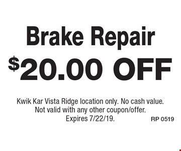 $20.00 off Brake Repair. Kwik Kar Vista Ridge location only. No cash value. Not valid with any other coupon/offer. Expires 7/22/19.