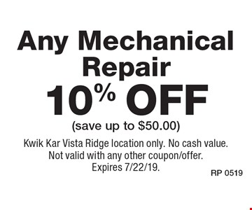 10% off Any Mechanical Repair (save up to $50.00). Kwik Kar Vista Ridge location only. No cash value. Not valid with any other coupon/offer. Expires 7/22/19.