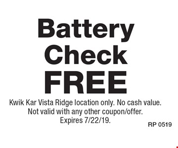 Free Battery Check. Kwik Kar Vista Ridge location only. No cash value. Not valid with any other coupon/offer. Expires 7/22/19.