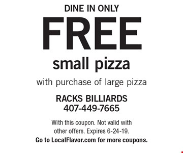 Free small pizza with purchase of large pizza. Dine in only. With this coupon. Not valid with other offers. Expires 6-24-19. Go to LocalFlavor.com for more coupons.