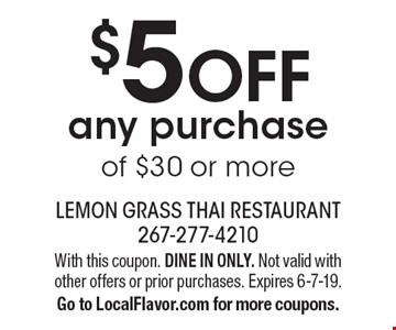 $5 OFF any purchase of $30 or more. With this coupon. DINE IN ONLY. Not valid with other offers or prior purchases. Expires 6-7-19. Go to LocalFlavor.com for more coupons.
