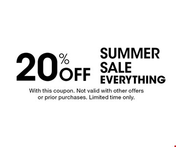 Summer Sale 20% off everything. With this coupon. Not valid with other offers or prior purchases. Limited time only.