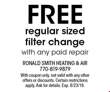 Free regular sized filter change with any paid repair. With coupon only. not valid with any other offers or discounts. Certain restrictions apply. Ask for details. Exp. 8/23/19.