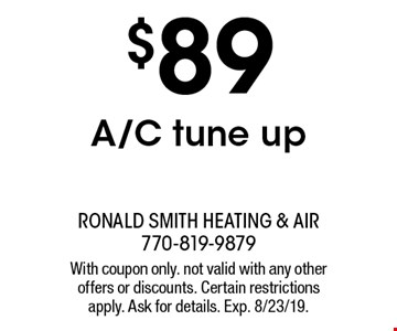$89 A/C tune up. With coupon only. not valid with any other offers or discounts. Certain restrictions apply. Ask for details. Exp. 8/23/19.