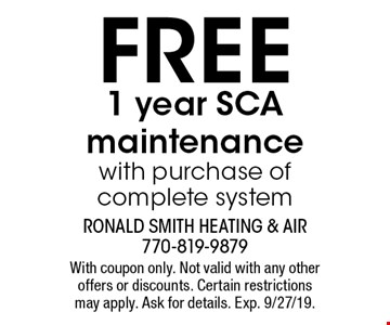 Free 1 year SCA maintenance with purchase of complete system. With coupon only. Not valid with any other offers or discounts. Certain restrictions may apply. Ask for details. Exp. 9/27/19.