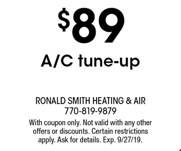 $89 A/C tune-up. With coupon only. Not valid with any other offers or discounts. Certain restrictions apply. Ask for details. Exp. 9/27/19.
