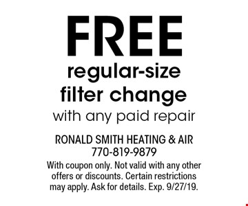 FREE regular sized filter change with any paid repair. With coupon only. not valid with any other offers or discounts. Certain restrictions apply. Ask for details. Exp. 9/27/19.