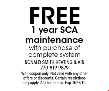 FREE 1 year SCA maintenance with purchase of complete system. With coupon only. not valid with any other offers or discounts. Certain restrictions apply. Ask for details. Exp. 9/27/19.