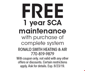 Free 1 year SCA maintenance with purchase of complete system. With coupon only. not valid with any other offers or discounts. Certain restrictions apply. Ask for details. Exp. 8/23/19.