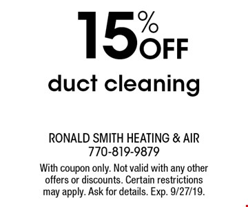 15% OFF duct cleaning. With coupon only. Not valid with any other offers or discounts. Certain restrictions may apply. Ask for details. Exp. 9/27/19.