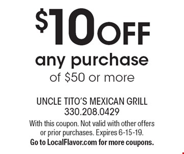 $10 OFF any purchase of $50 or more. With this coupon. Not valid with other offers or prior purchases. Expires 6-15-19. Go to LocalFlavor.com for more coupons.