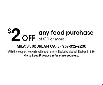 $2 Off any food purchase of $10 or more. With this coupon. Not valid with other offers. Excludes alcohol. Expires 8-2-19.Go to LocalFlavor.com for more coupons.