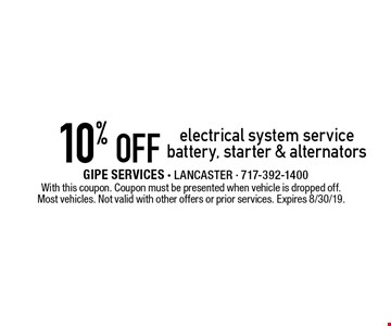 10% off electrical system service battery, starter & alternators. With this coupon. Coupon must be presented when vehicle is dropped off. Most vehicles. Not valid with other offers or prior services. Expires 8/30/19.