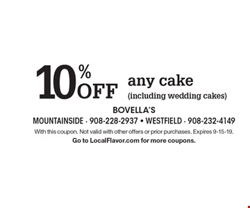 10% Off any cake (including wedding cakes). With this coupon. Not valid with other offers or prior purchases. Expires 9-15-19. 