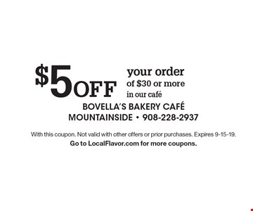 $5 Off your order of $30 or more in our cafe. With this coupon. Not valid with other offers or prior purchases. Expires 9-15-19. 