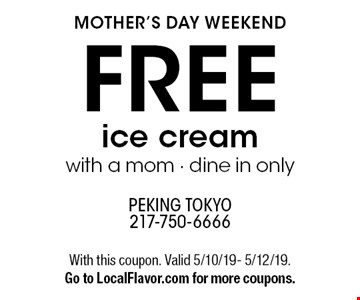 mother's day weekend FREE ice cream with a mom · dine in only. With this coupon. Valid 5/10/19- 5/12/19.Go to LocalFlavor.com for more coupons.