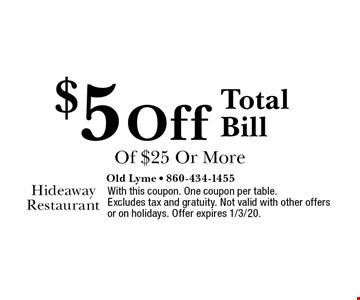 $5 off total bill of $25 or more. With this coupon. One coupon per table. Excludes tax and gratuity. Not valid with other offers or on holidays. Offer expires 1/3/20.