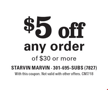 $5 off any order of $30 or more. With this coupon. Not valid with other offers. CM7/18