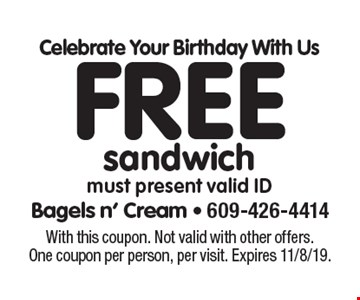 Celebrate Your Birthday With Us. Free sandwich. Must present valid ID. With this coupon. Not valid with other offers. One coupon per person, per visit. Expires 11/8/19.