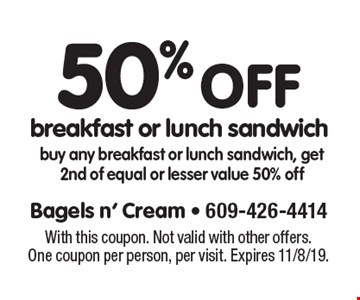 50% off breakfast or lunch sandwich. Buy any breakfast or lunch sandwich, get 2nd of equal or lesser value 50% off. With this coupon. Not valid with other offers. One coupon per person, per visit. Expires 11/8/19.