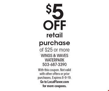 $5 OFF retail purchase of $25 or more. With this coupon. Not valid with other offers or prior purchases. Expires 8-9-19. Go to LocalFlavor.com for more coupons.