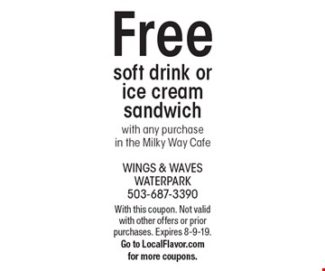 Free soft drink or ice cream sandwich with any purchase in the Milky Way Cafe. With this coupon. Not valid with other offers or prior purchases. Expires 8-9-19. Go to LocalFlavor.com for more coupons.